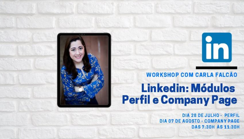 Workshop Linkedin: Módulos Perfil e Company Page – 28/Jul e 07/Ago.